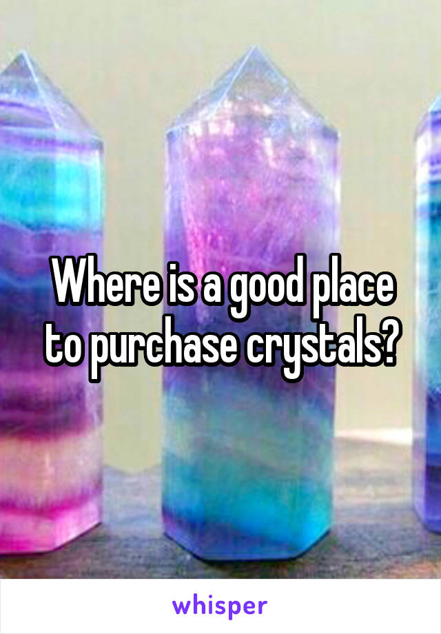 Where is a good place to purchase crystals?
