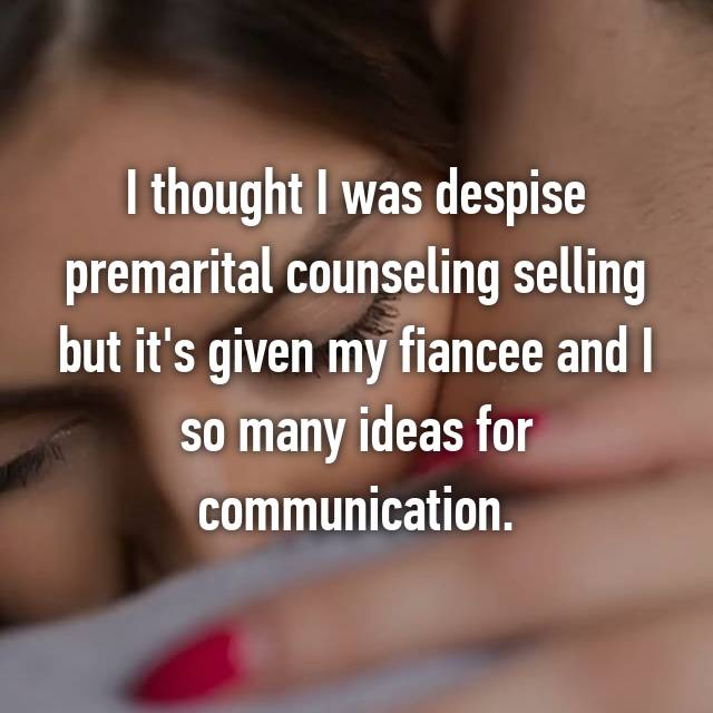 I thought I was despise premarital counseling selling but it's given my fiancee and I so many ideas for communication.