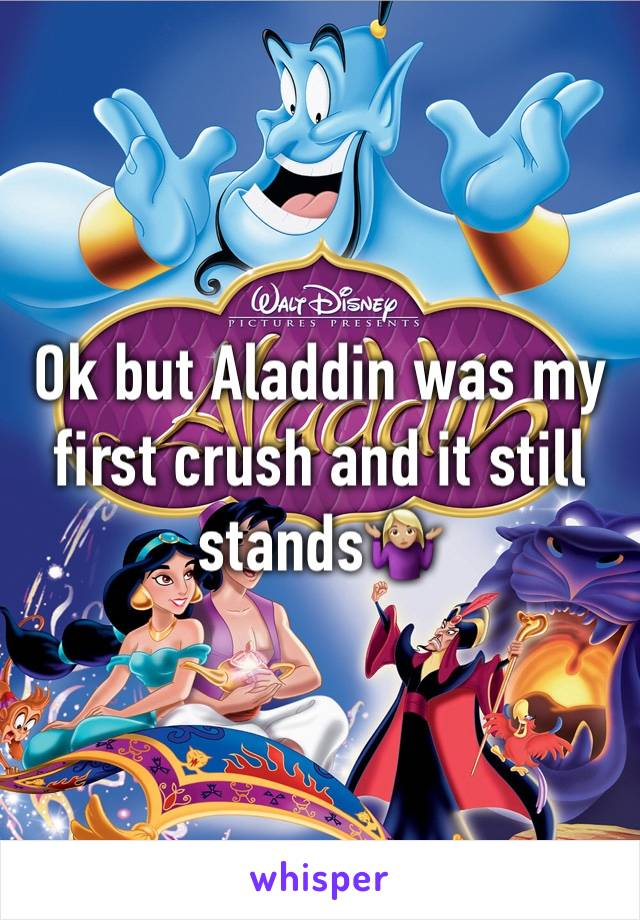 Ok but Aladdin was my first crush and it still stands🤷🏼♀️