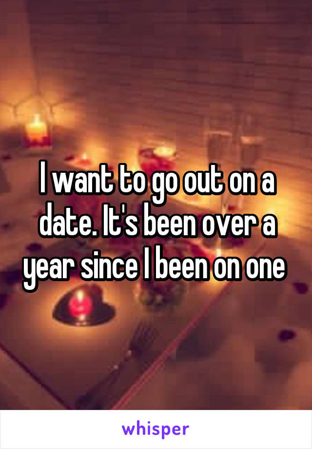 I Want To Go Out On A Date