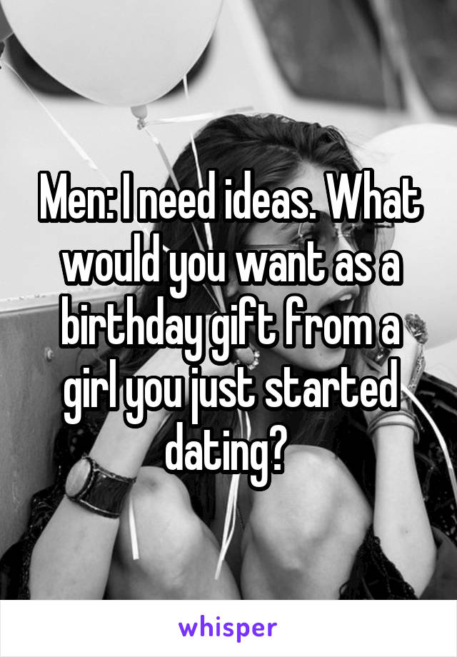 what to get a guy you just started dating for his birthday