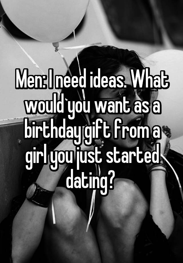 birthday gift for a girl you just started dating