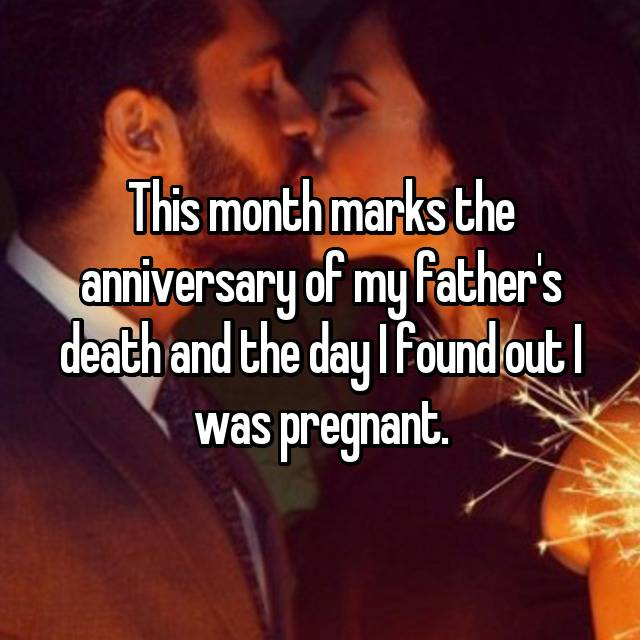 This month marks the anniversary of my father's death and the day I found out I was pregnant.