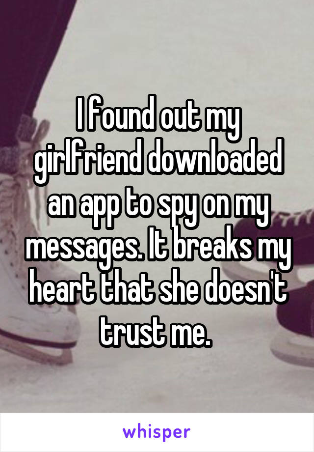 I found out my girlfriend downloaded an app to spy on my messages