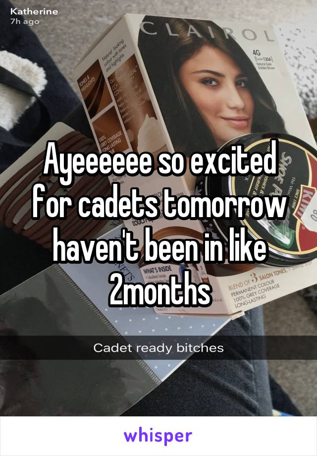 Ayeeeeee so excited for cadets tomorrow haven't been in like 2months