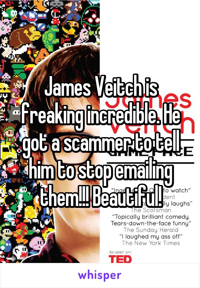 James Veitch is freaking incredible. He got a scammer to tell him to stop emailing them!!! Beautiful!