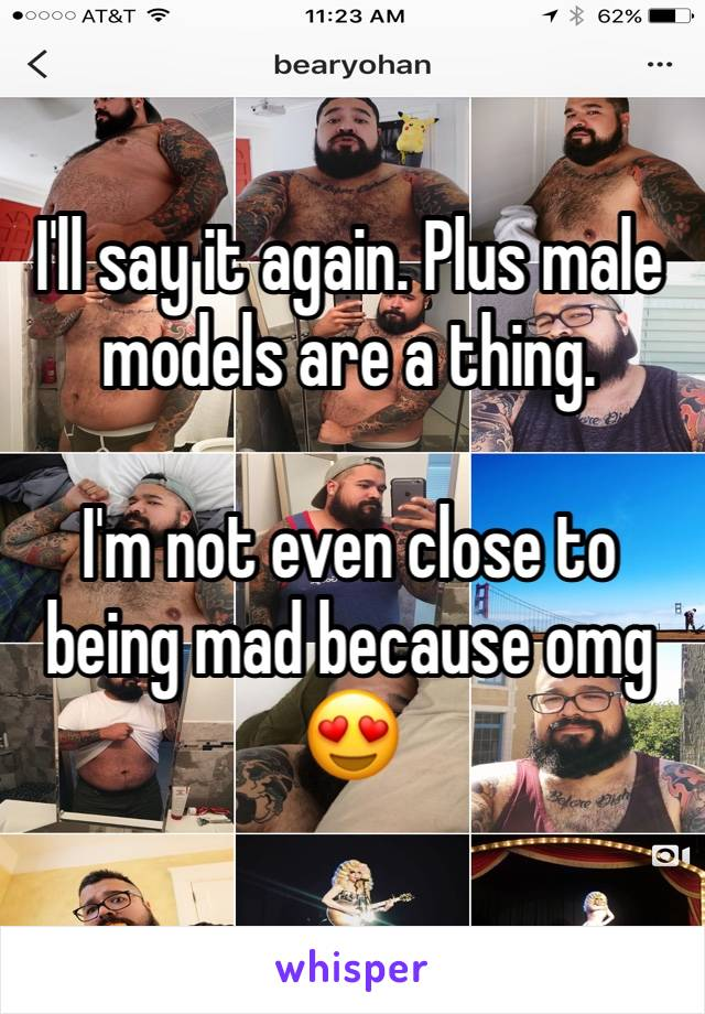 I'll say it again. Plus male models are a thing.   I'm not even close to being mad because omg 😍