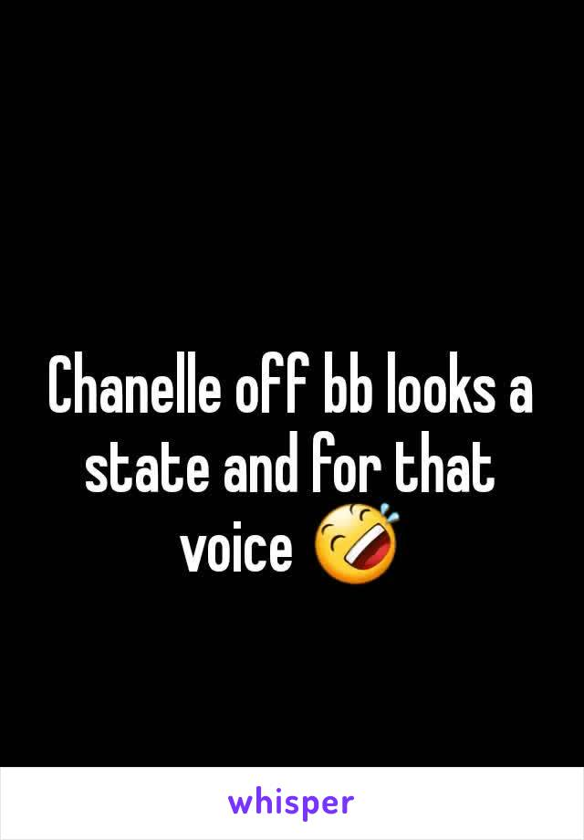 Chanelle off bb looks a state and for that voice 🤣