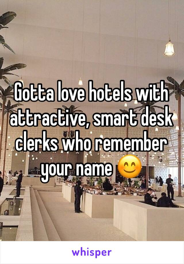 Gotta love hotels with attractive, smart desk clerks who remember your name 😊