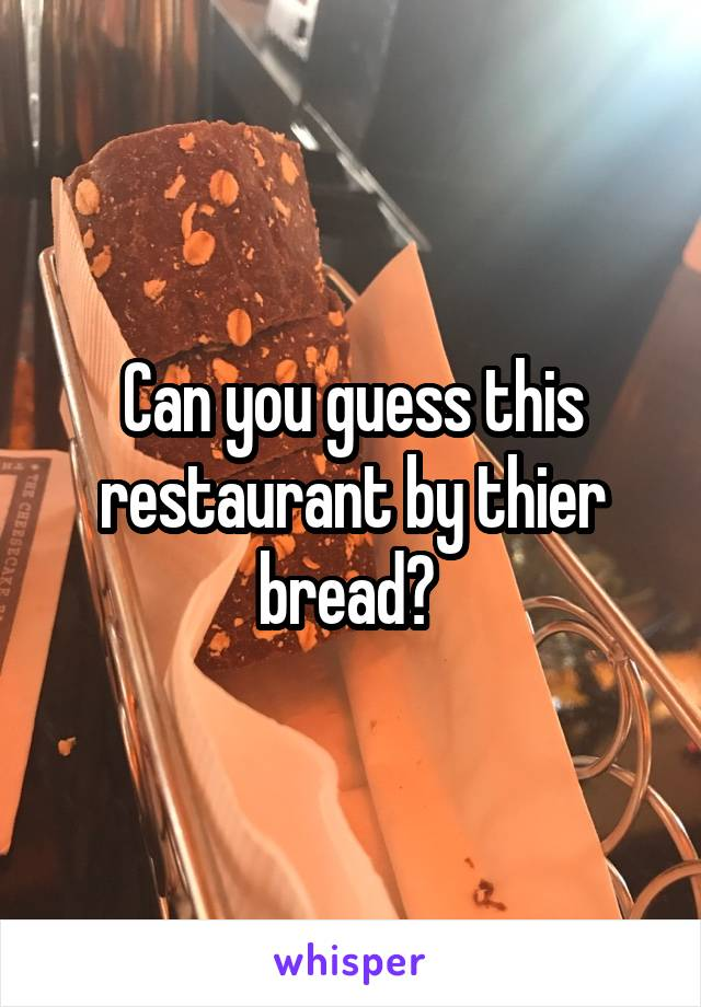 Can you guess this restaurant by thier bread?