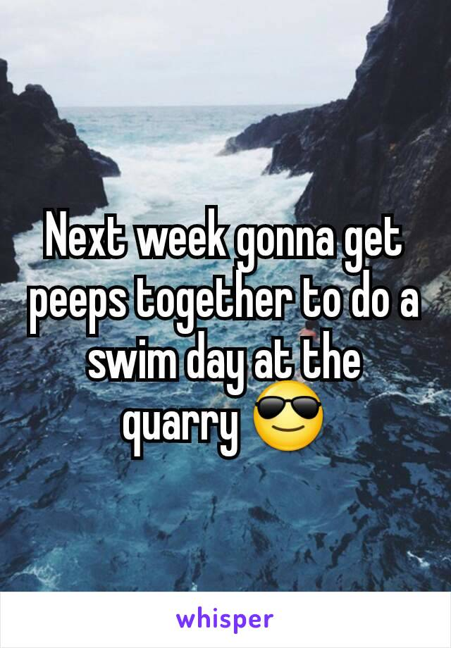 Next week gonna get peeps together to do a swim day at the quarry 😎