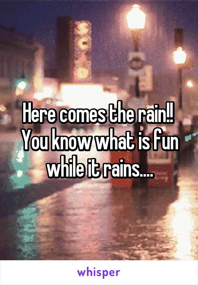 Here comes the rain!!  You know what is fun while it rains....