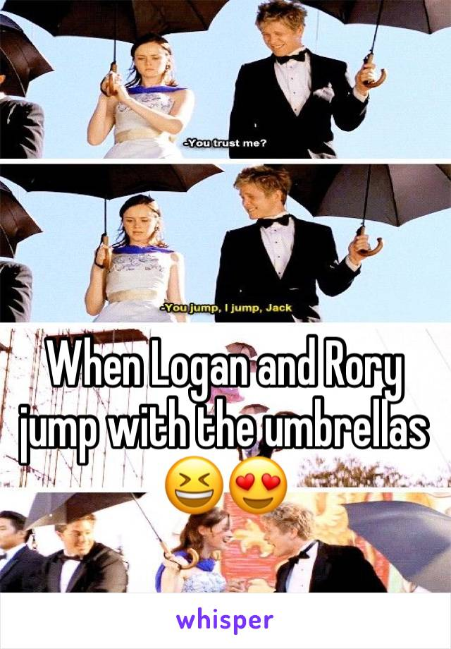 When Logan and Rory jump with the umbrellas 😆😍
