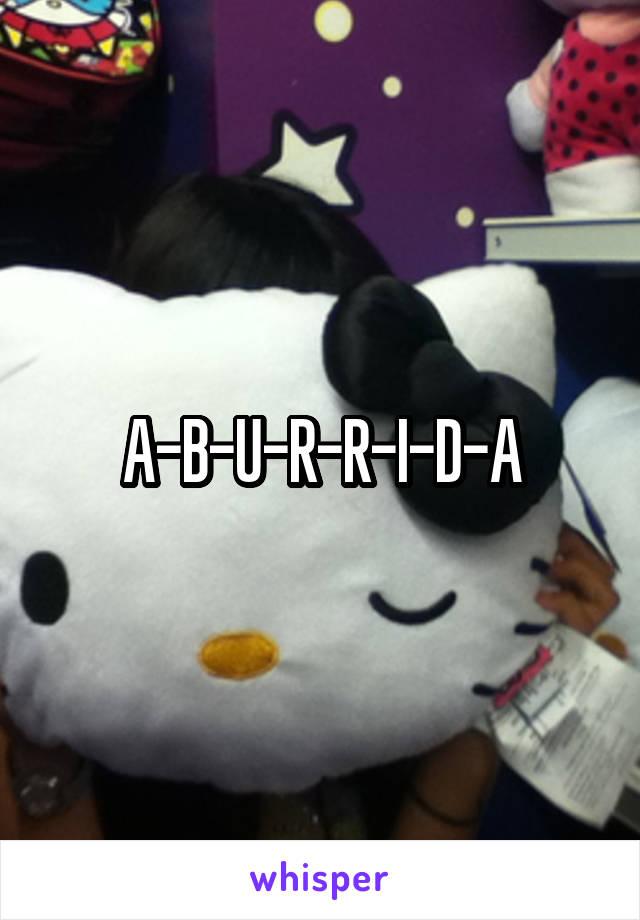 A-B-U-R-R-I-D-A