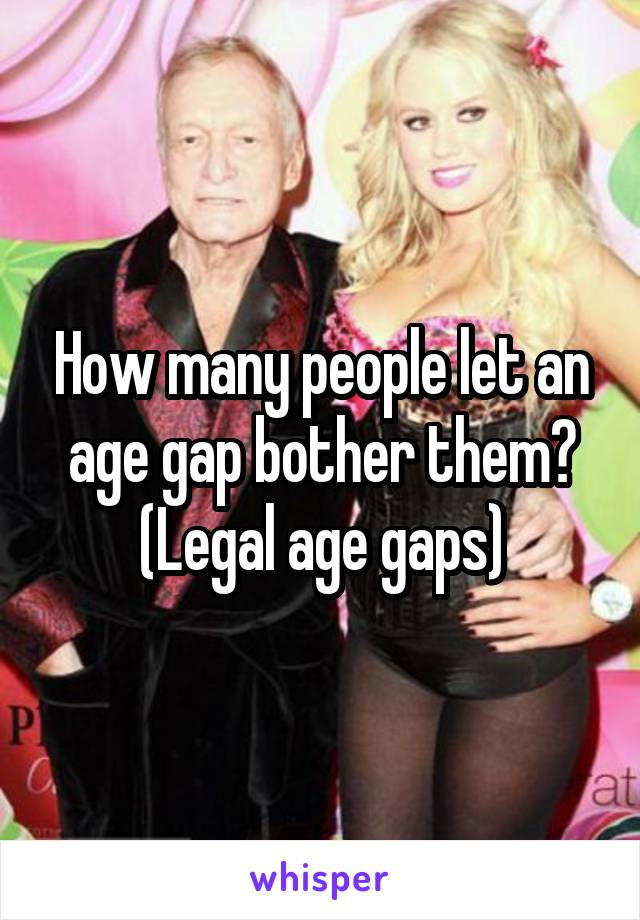 How many people let an age gap bother them? (Legal age gaps)