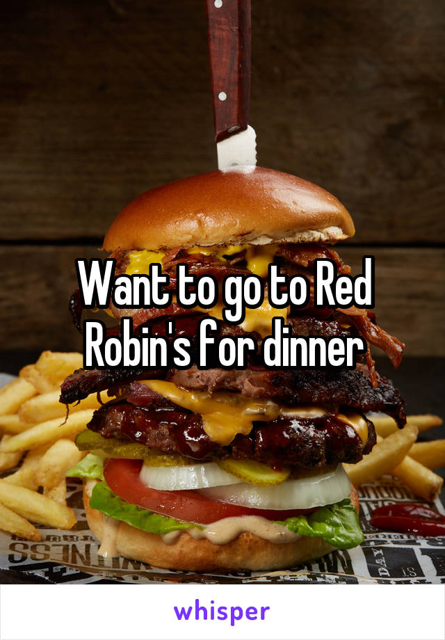 Want to go to Red Robin's for dinner