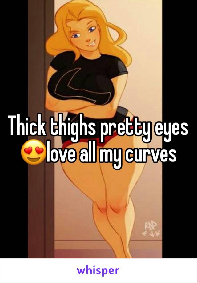 Thick thighs pretty eyes 😍love all my curves