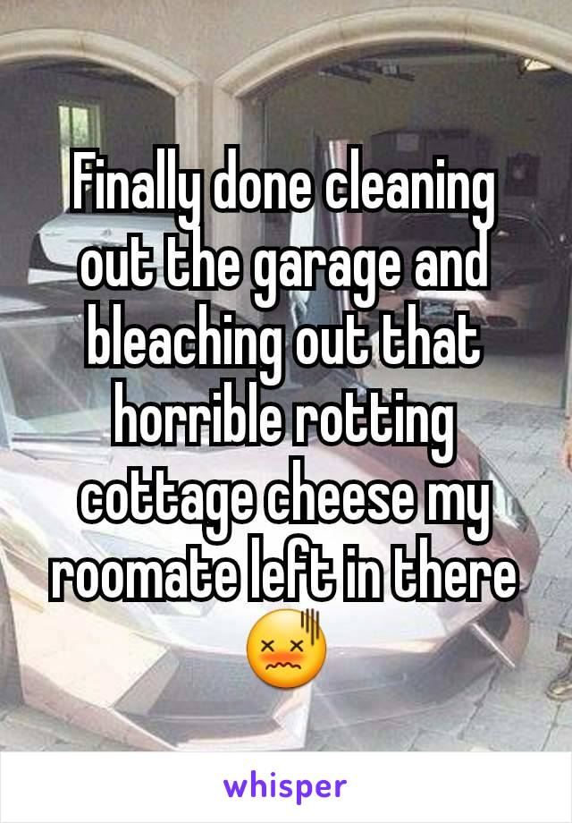 Finally done cleaning out the garage and bleaching out that horrible rotting cottage cheese my roomate left in there 😖