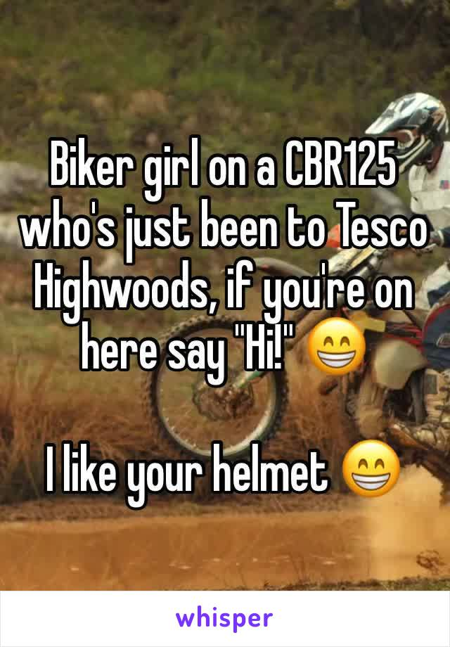 """Biker girl on a CBR125 who's just been to Tesco Highwoods, if you're on here say """"Hi!"""" 😁  I like your helmet 😁"""