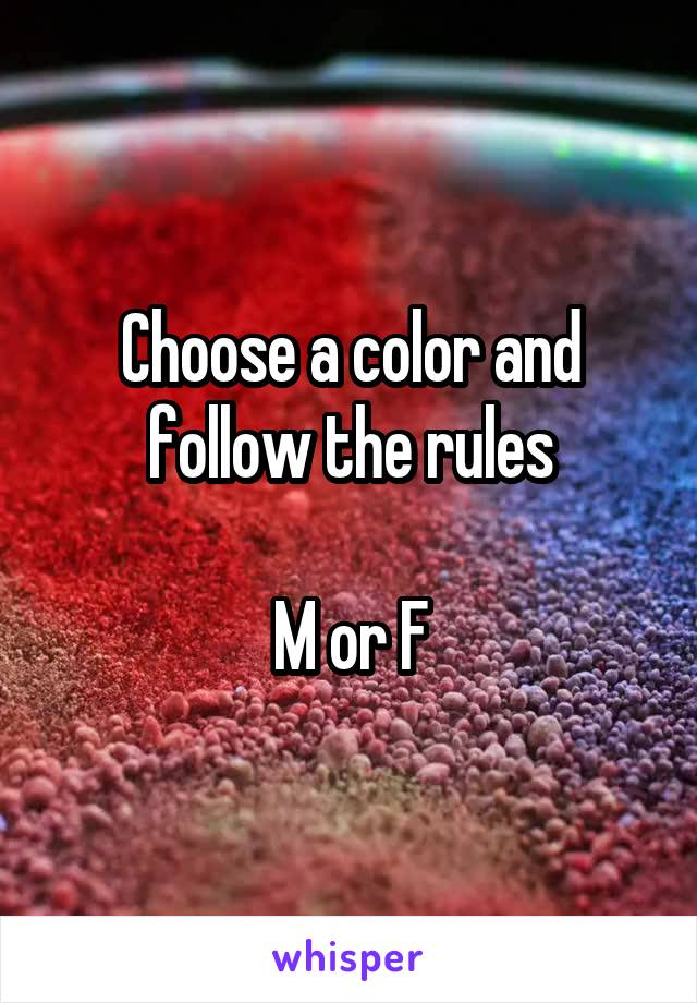 Choose a color and follow the rules  M or F