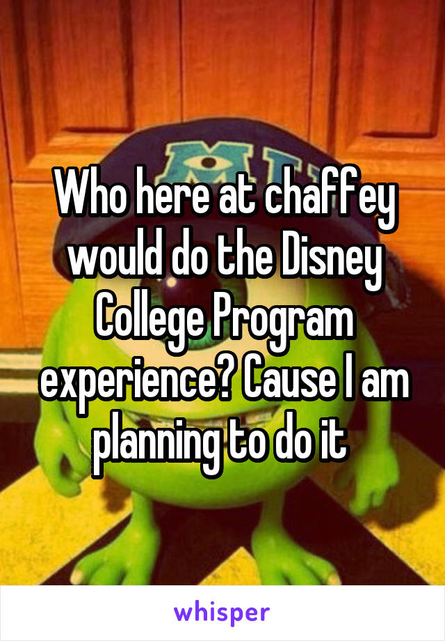 Who here at chaffey would do the Disney College Program experience? Cause I am planning to do it