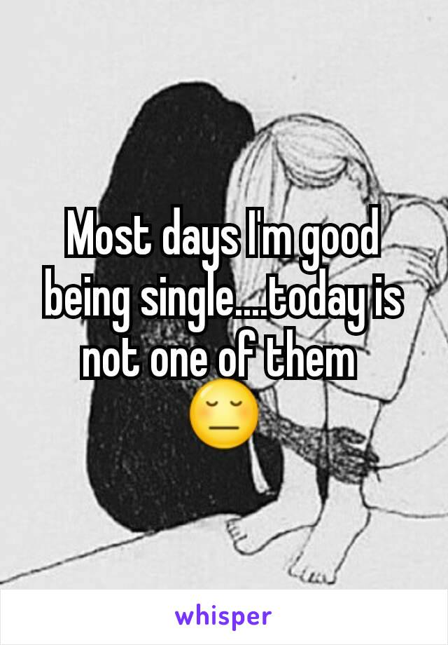 Most days I'm good being single....today is not one of them  😔