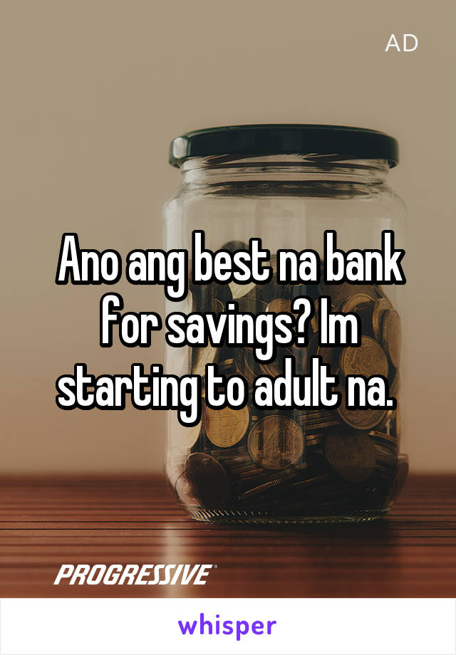 Ano ang best na bank for savings? Im starting to adult na.