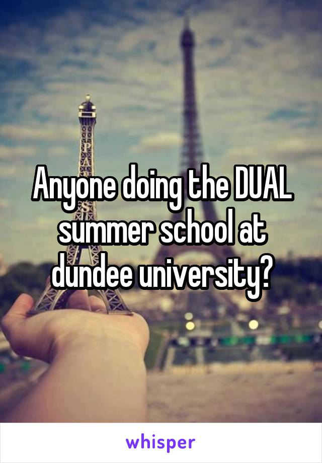 Anyone doing the DUAL summer school at dundee university?