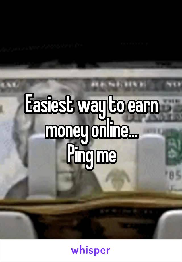 Easiest way to earn money online... Ping me