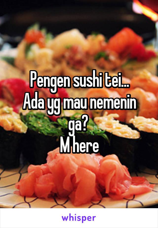 Pengen sushi tei... Ada yg mau nemenin ga?  M here