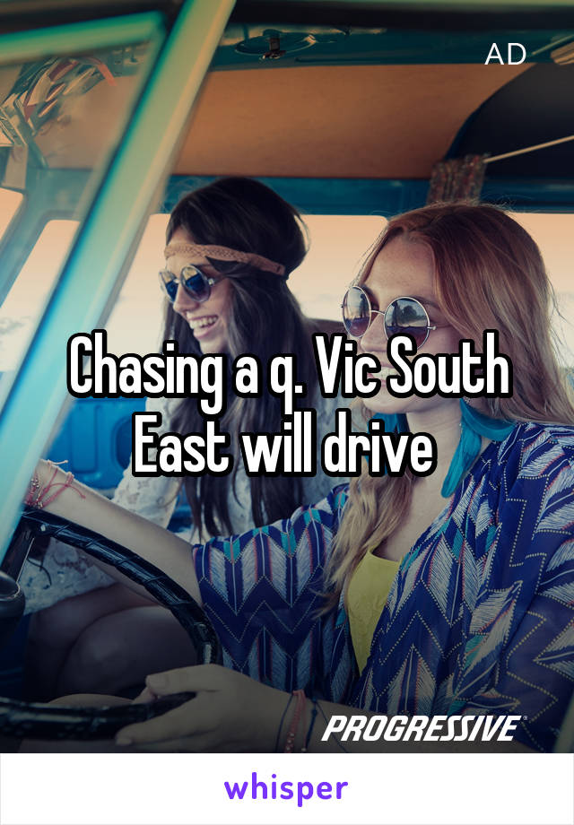 Chasing a q. Vic South East will drive