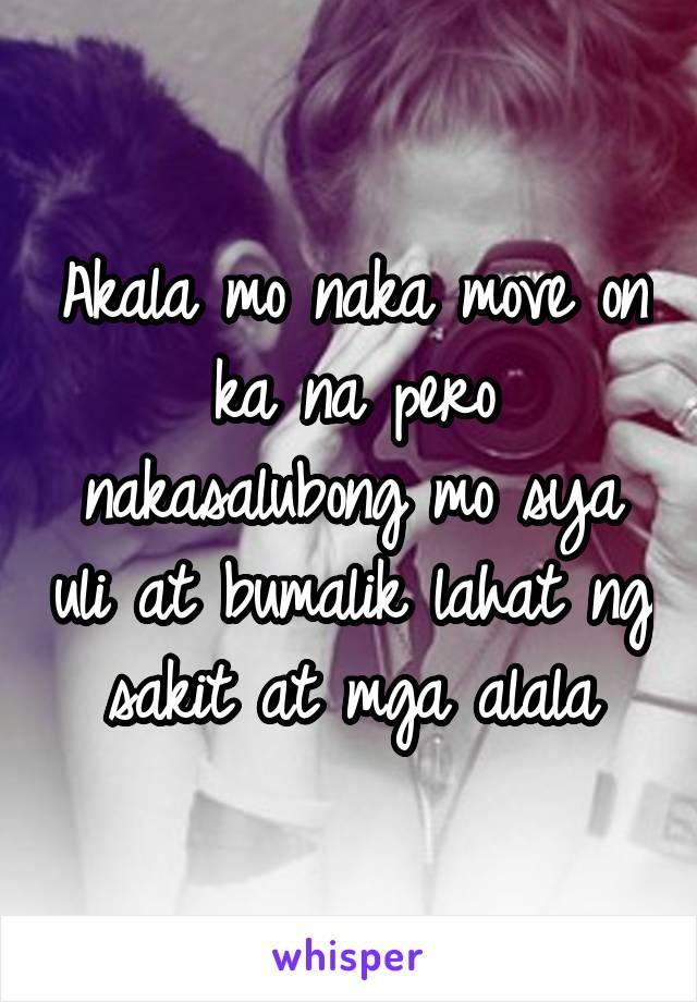 Akala mo naka move on ka na pero nakasalubong mo sya uli at bumalik lahat ng sakit at mga alala