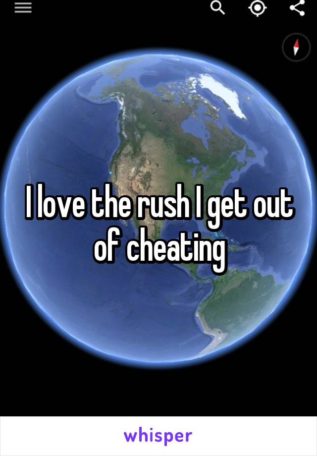 I love the rush I get out of cheating