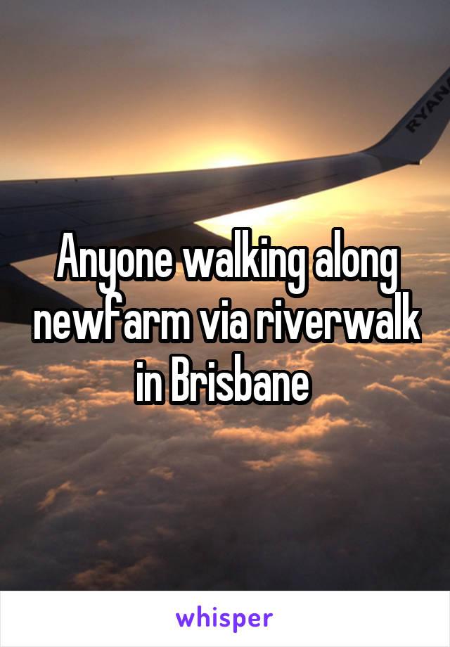 Anyone walking along newfarm via riverwalk in Brisbane
