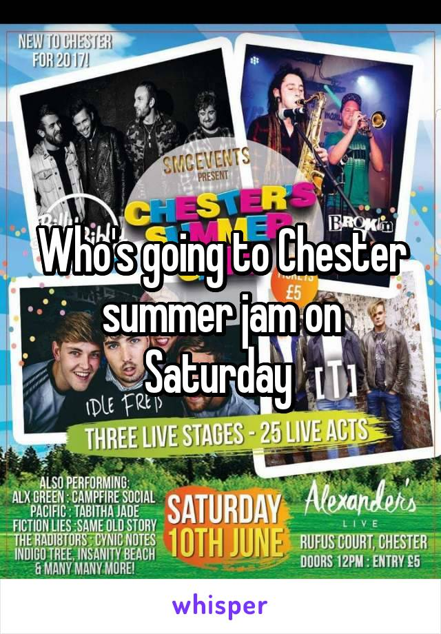 Who's going to Chester summer jam on Saturday