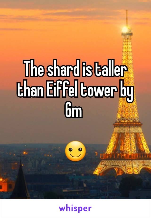 The shard is taller than Eiffel tower by 6m   ☺