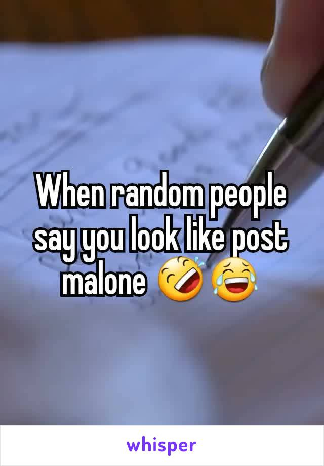 When random people say you look like post malone 🤣😂