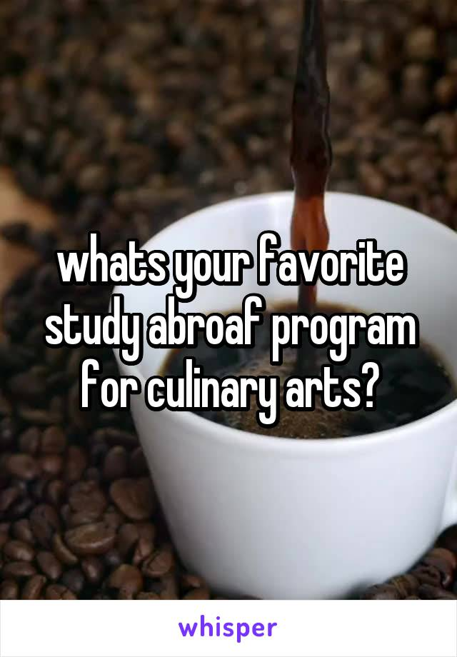 whats your favorite study abroaf program for culinary arts?