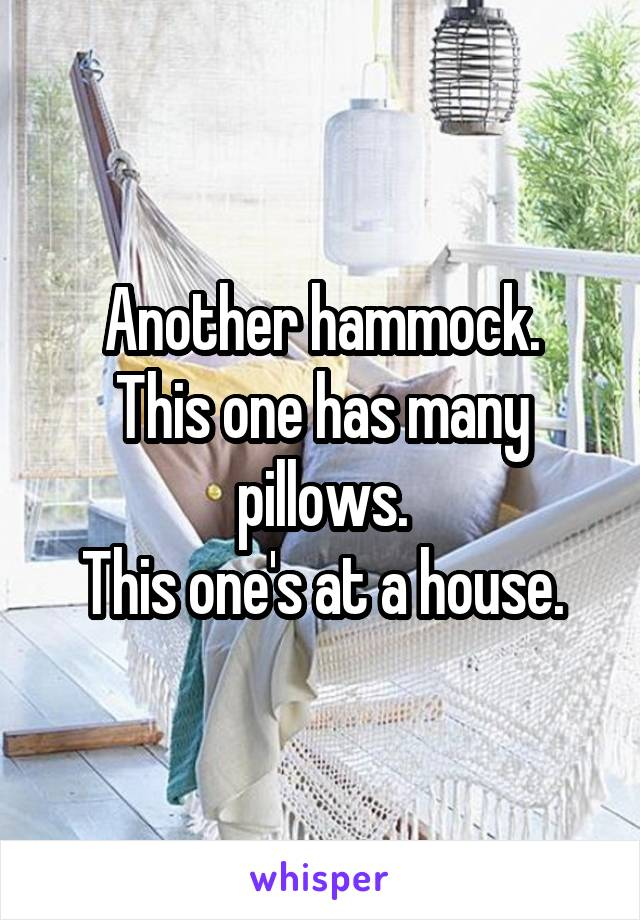 Another hammock. This one has many pillows. This one's at a house.