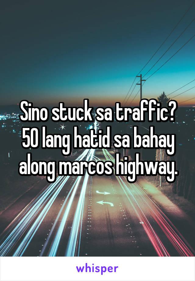 Sino stuck sa traffic? 50 lang hatid sa bahay along marcos highway.