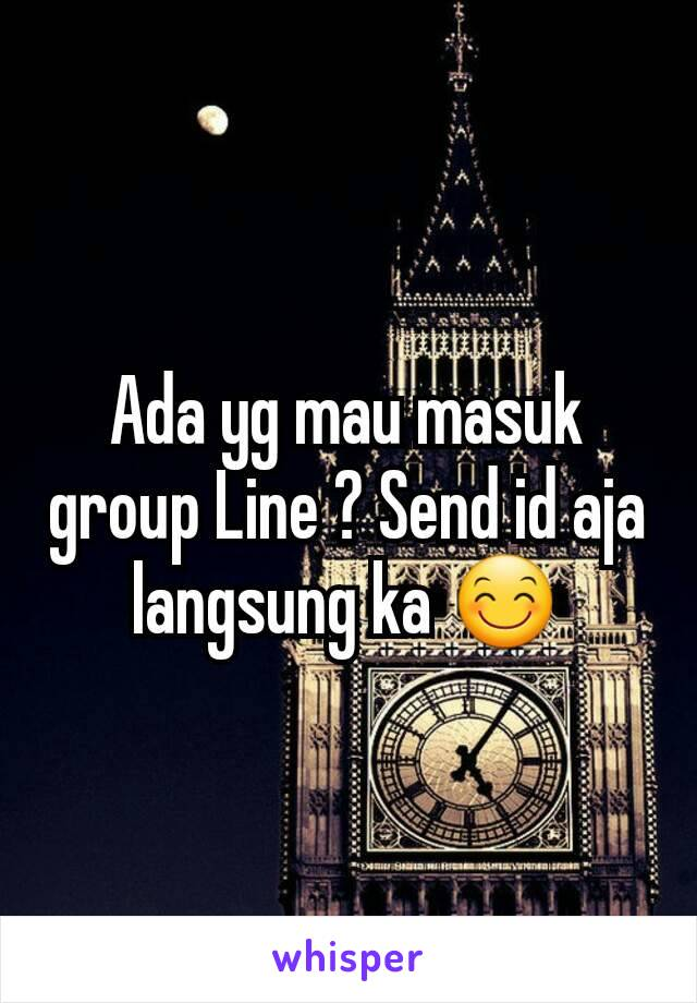 Ada yg mau masuk group Line ? Send id aja langsung ka 😊