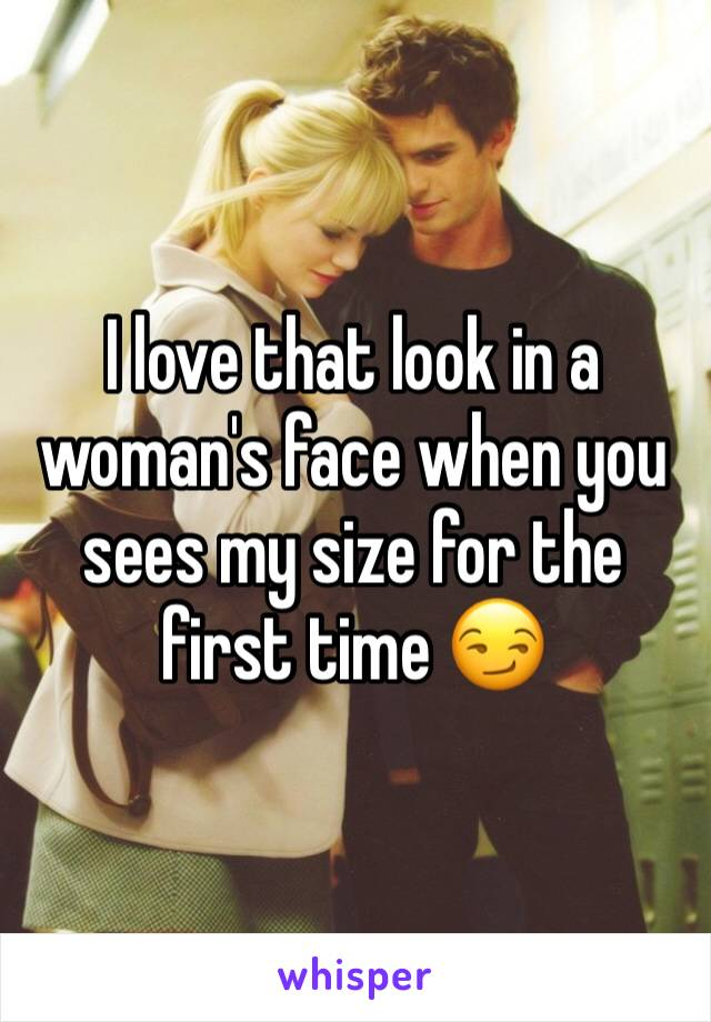 I love that look in a woman's face when you sees my size for the first time 😏