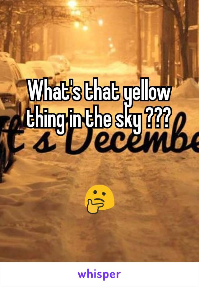 What's that yellow thing in the sky ???   🤔