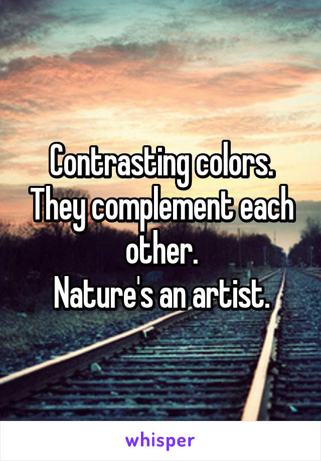 Contrasting colors. They complement each other. Nature's an artist.