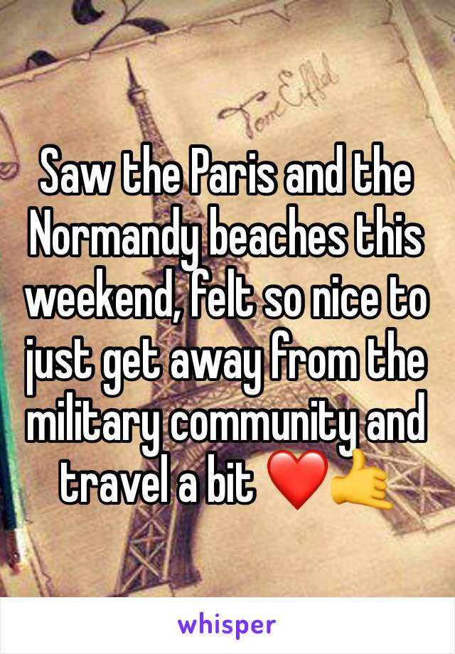 Saw the Paris and the Normandy beaches this weekend, felt so nice to just get away from the military community and travel a bit ❤️🤙