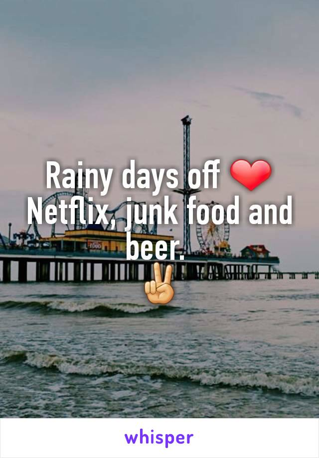 Rainy days off ❤ Netflix, junk food and beer.  ✌
