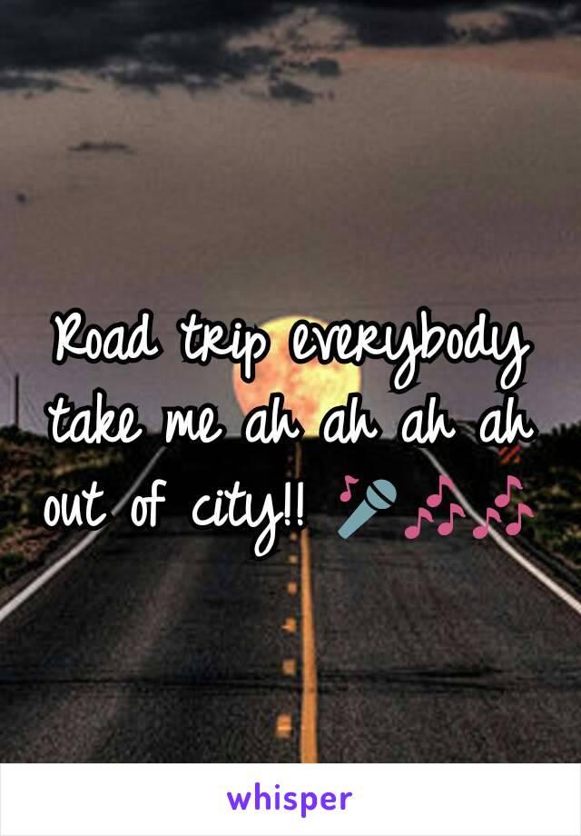 Road trip everybody take me ah ah ah ah out of city!! 🎤🎶🎶