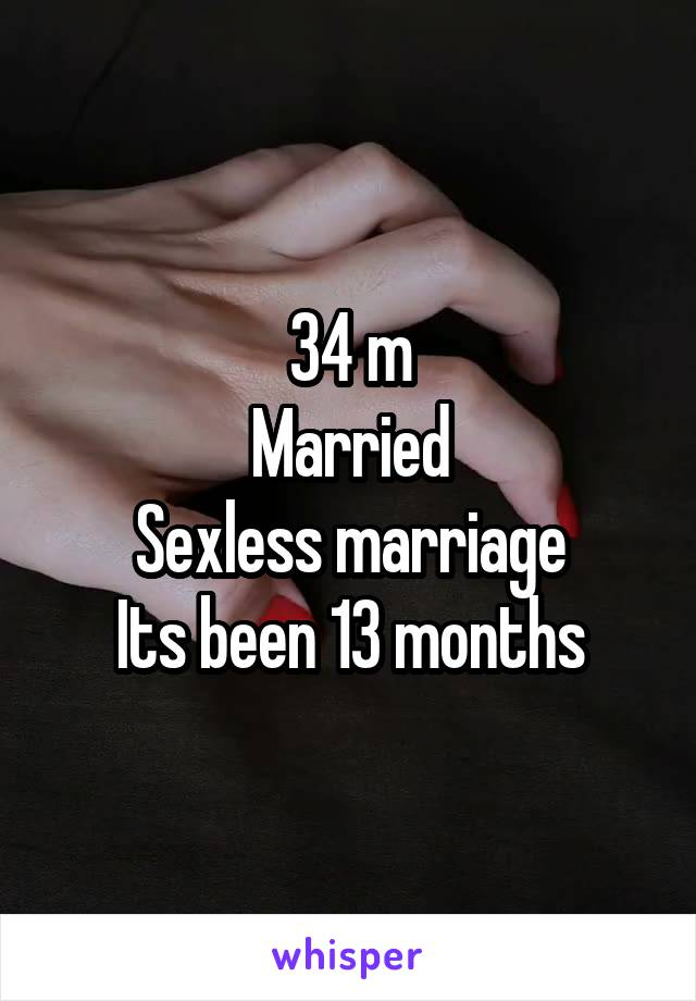 34 m Married Sexless marriage Its been 13 months