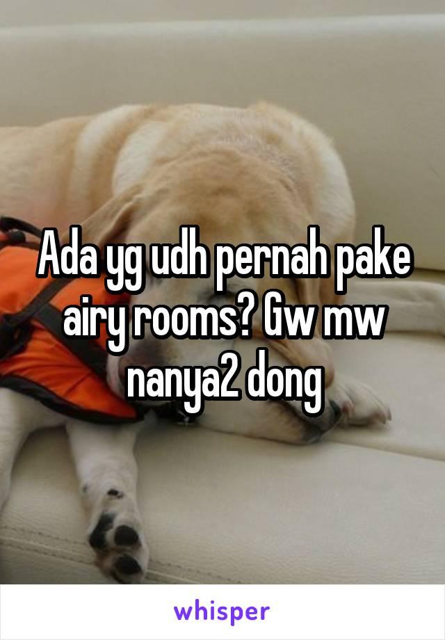 Ada yg udh pernah pake airy rooms? Gw mw nanya2 dong