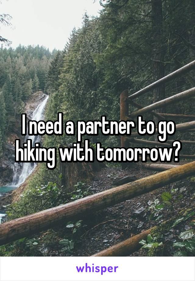 I need a partner to go hiking with tomorrow?